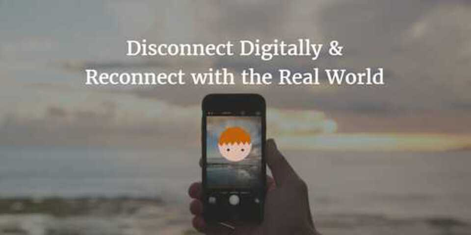 Disconnect Digitally & Reconnect with the Real World