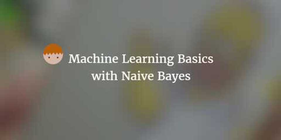 Machine Learning basics with Naive Bayes