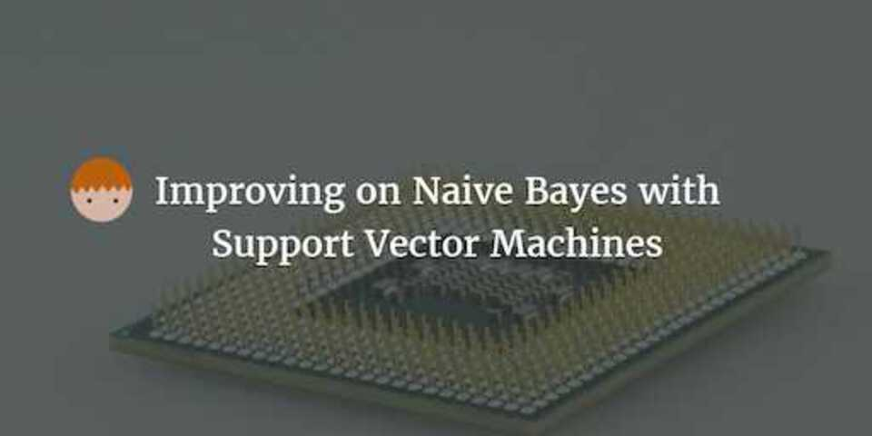Improving on Naive Bayes with Support Vector Machines